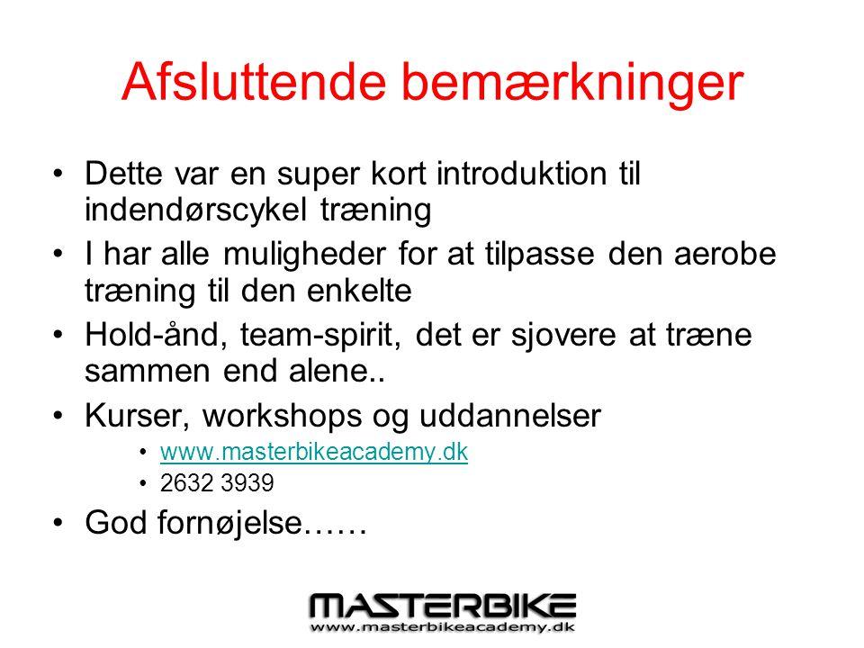 Afsluttende bemærkninger •Dette var en super kort introduktion til indendørscykel træning •I har alle muligheder for at tilpasse den aerobe træning ti