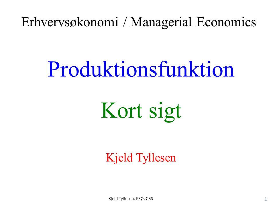 Kjeld Tyllesen, PEØ, CBS 1 Produktionsfunktion Kort sigt Kjeld Tyllesen Erhvervsøkonomi / Managerial Economics