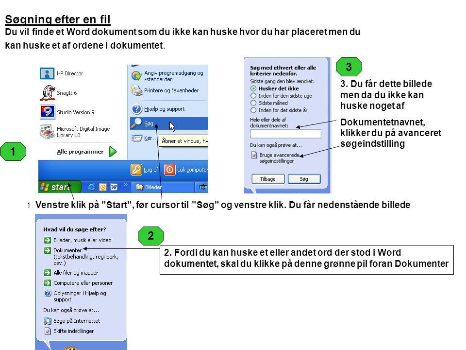 """1. Venstre klik på """"Start"""", før cursor til """"Søg"""" og venstre klik. Du får nedenstående billede 1 Søgning efter en fil Du vil finde et Word dokument som"""