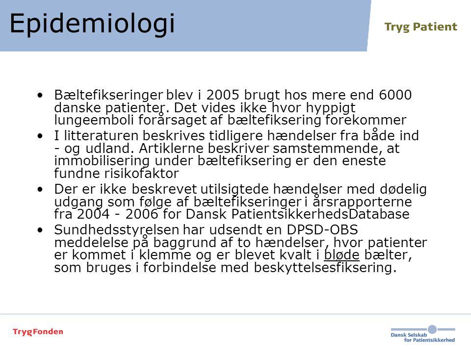 Epidemiologi •Bæltefikseringer blev i 2005 brugt hos mere end 6000 danske patienter. Det vides ikke hvor hyppigt lungeemboli forårsaget af bæltefikser