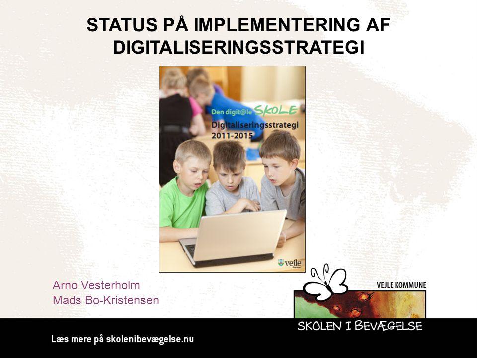 STATUS PÅ IMPLEMENTERING AF DIGITALISERINGSSTRATEGI Arno Vesterholm Mads Bo-Kristensen