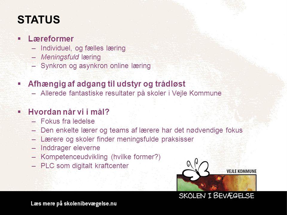 STATUS  Læreformer –Individuel, og fælles læring –Meningsfuld læring –Synkron og asynkron online læring  Afhængig af adgang til udstyr og trådløst –
