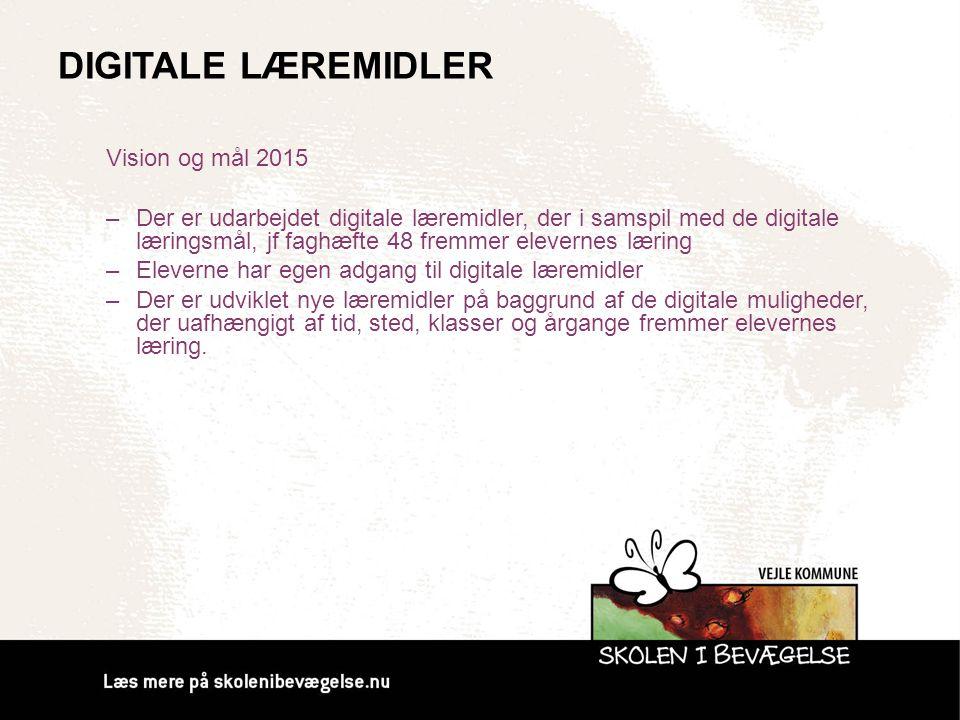DIGITALE LÆREMIDLER Vision og mål 2015 –Der er udarbejdet digitale læremidler, der i samspil med de digitale læringsmål, jf faghæfte 48 fremmer elever