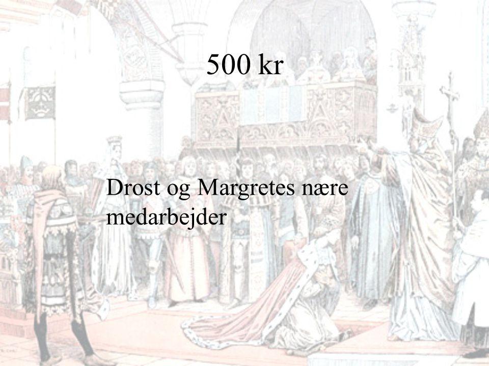 500 kr Drost og Margretes nære medarbejder