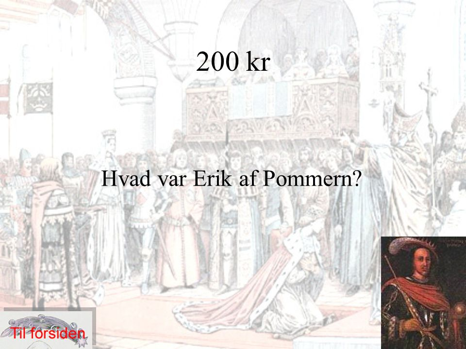 200 kr Hvad var Erik af Pommern?
