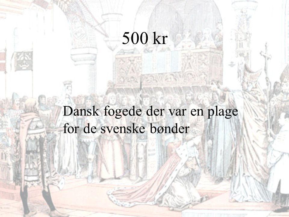 500 kr Dansk fogede der var en plage for de svenske bønder