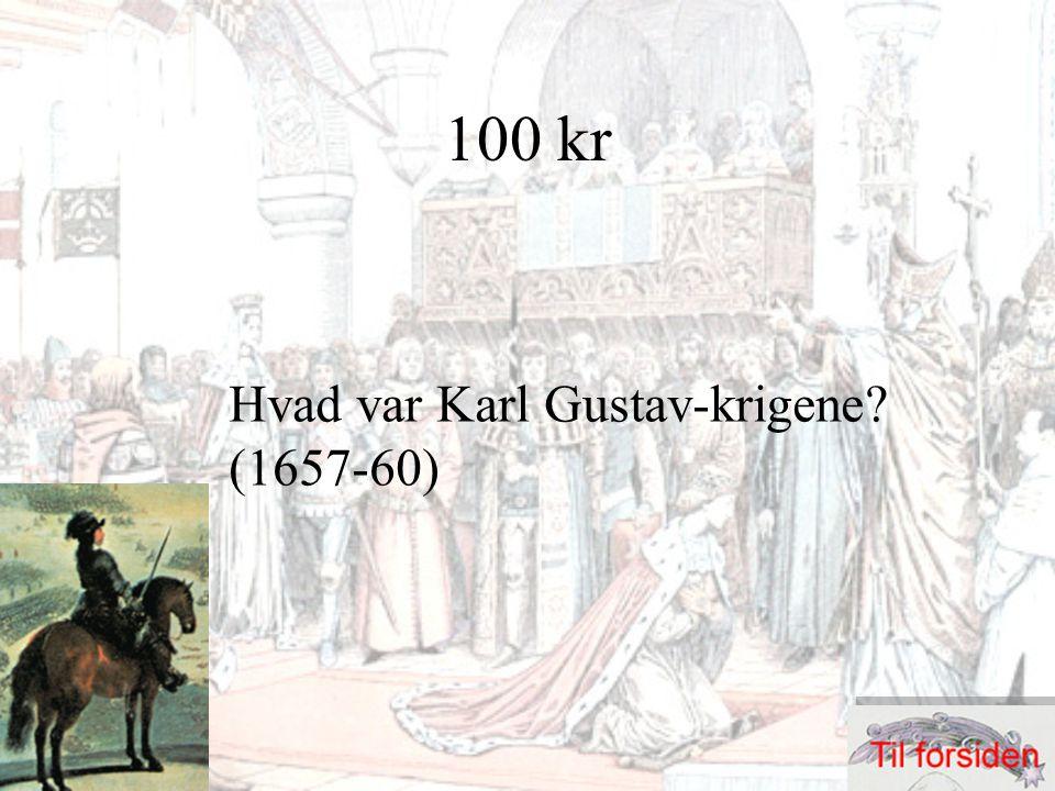 100 kr Hvad var Karl Gustav-krigene? (1657-60)