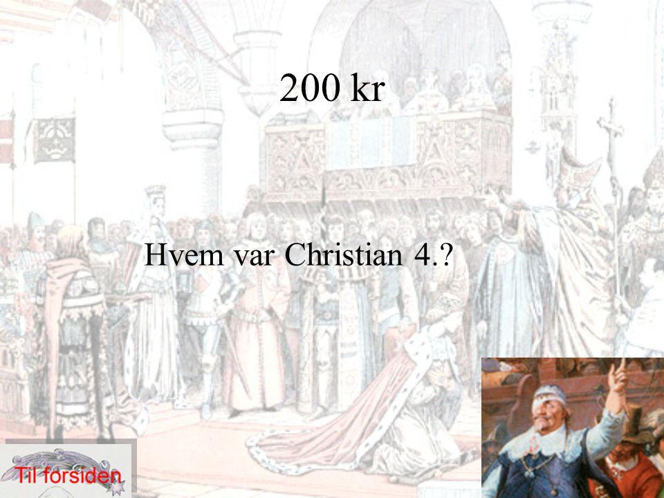 200 kr Hvem var Christian 4.?