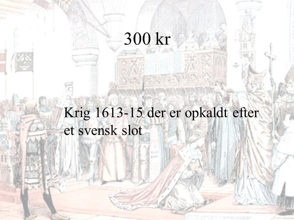 300 kr Krig 1613-15 der er opkaldt efter et svensk slot