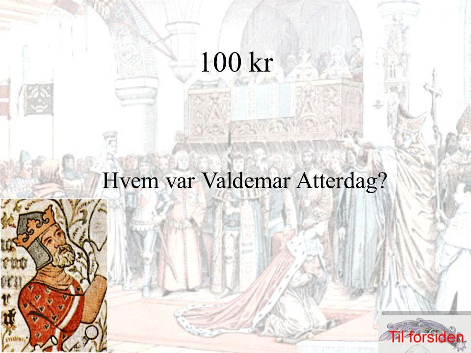 100 kr Hvem var Valdemar Atterdag?