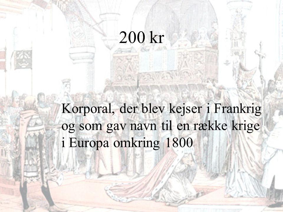 200 kr Korporal, der blev kejser i Frankrig og som gav navn til en række krige i Europa omkring 1800