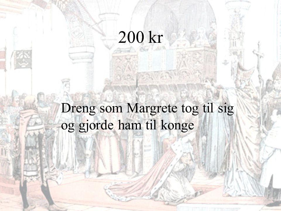 200 kr Dreng som Margrete tog til sig og gjorde ham til konge