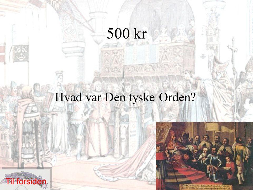 500 kr Your Text HereHvad var Den tyske Orden?