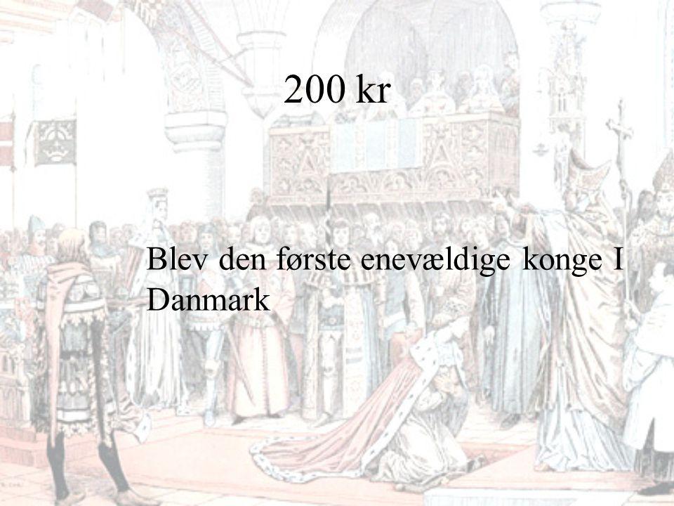 200 kr Blev den første enevældige konge I Danmark
