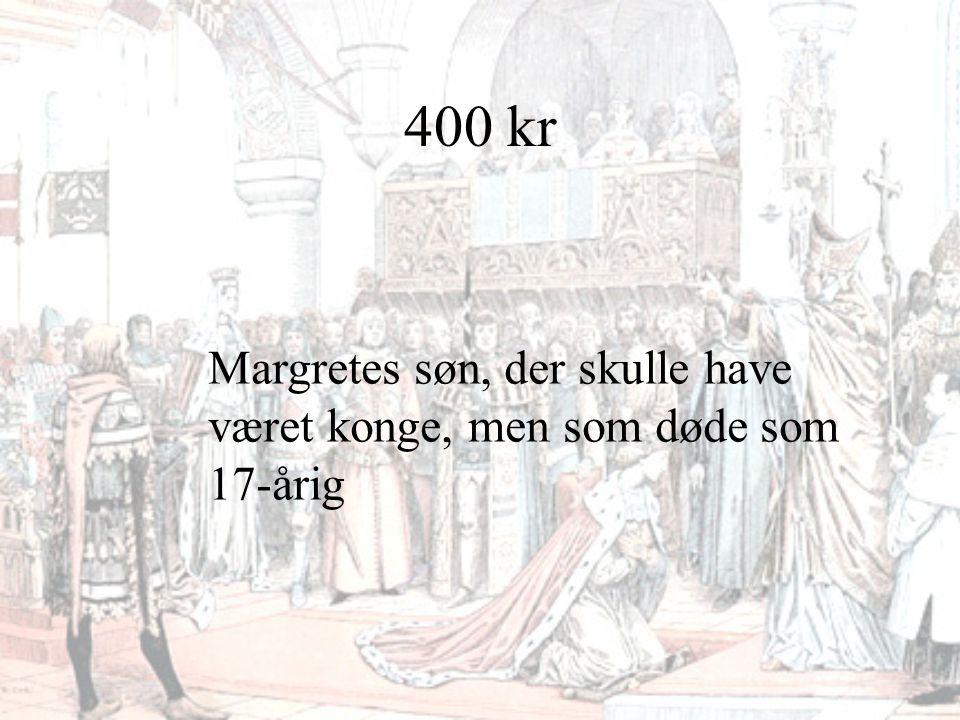 400 kr Margretes søn, der skulle have været konge, men som døde som 17-årig