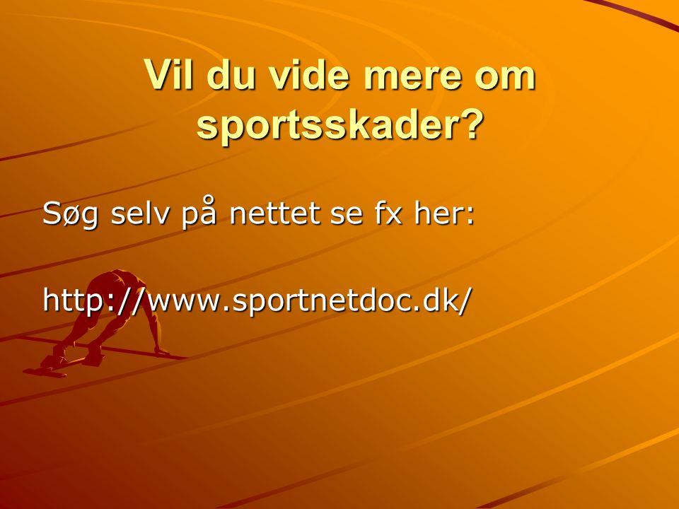 Vil du vide mere om sportsskader? Søg selv på nettet se fx her: http://www.sportnetdoc.dk/