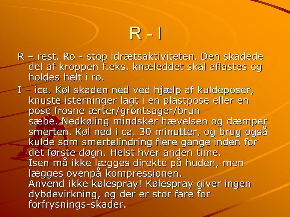 R - I R – rest. Ro - stop idrætsaktiviteten. Den skadede del af kroppen f.eks. knæleddet skal aflastes og holdes helt i ro. I – ice. Køl skaden ned ve