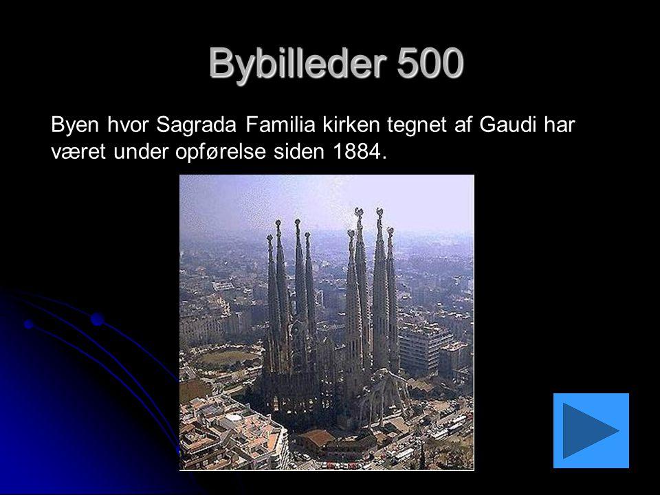 Bybilleder 500 Bybilleder 500 Byen hvor Sagrada Familia kirken tegnet af Gaudi har været under opførelse siden 1884.