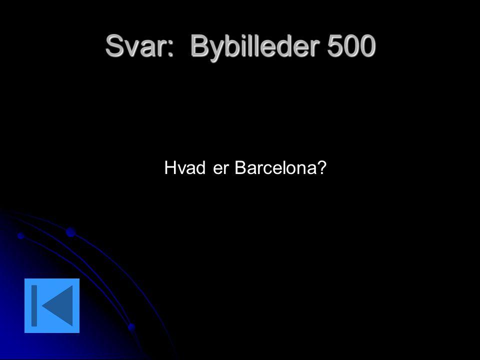 Svar: Bybilleder 500 Hvad er Barcelona?