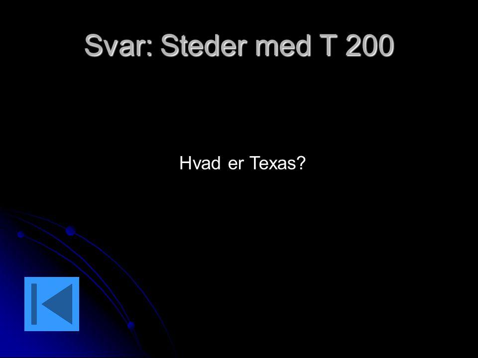 Svar: Steder med T 200 Hvad er Texas?