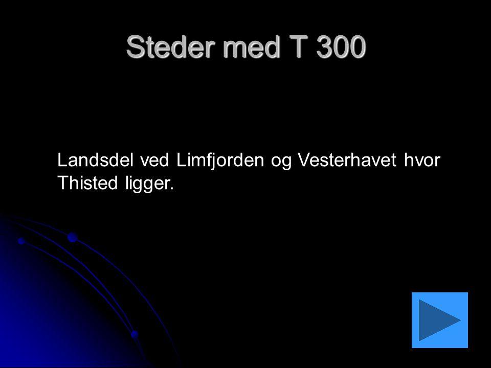 Steder med T 300 Landsdel ved Limfjorden og Vesterhavet hvor Thisted ligger.