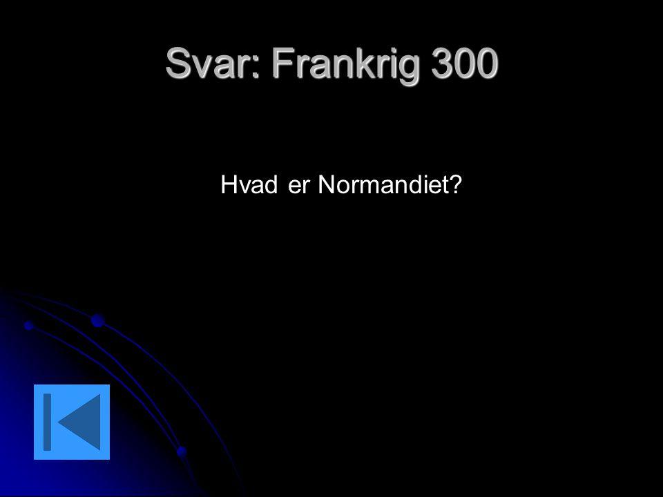 Svar: Frankrig 300 Hvad er Normandiet?