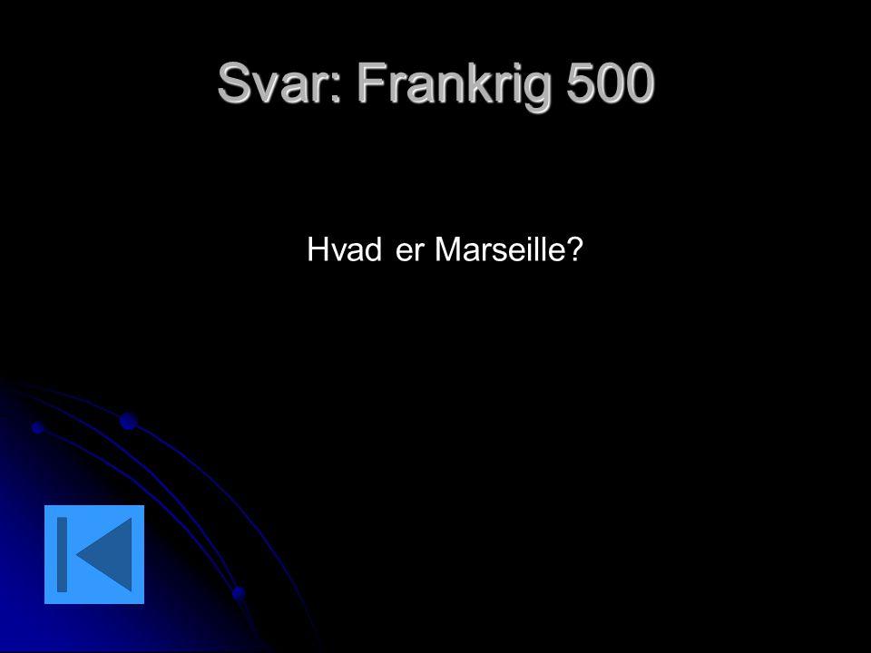 Svar: Frankrig 500 Hvad er Marseille?