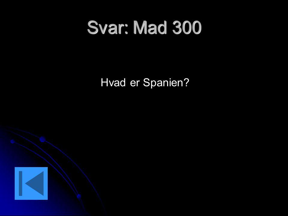 Svar: Mad 300 Hvad er Spanien?