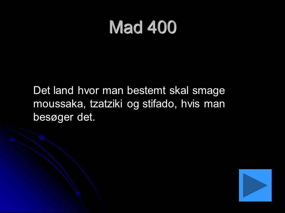 Mad 400 Det land hvor man bestemt skal smage moussaka, tzatziki og stifado, hvis man besøger det.