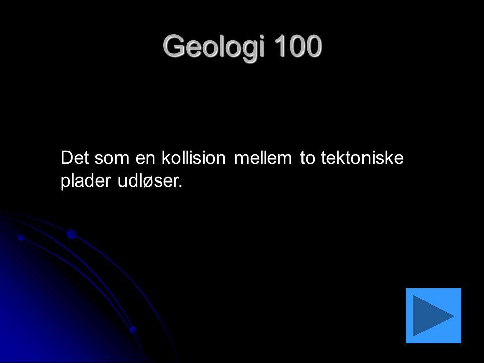 Geologi 100 Det som en kollision mellem to tektoniske plader udløser.