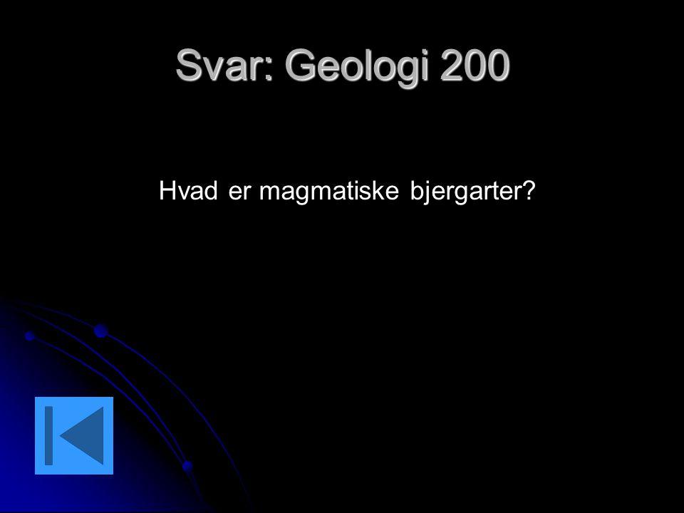 Svar: Geologi 200 Hvad er magmatiske bjergarter?