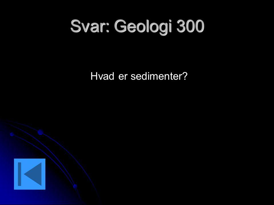 Svar: Geologi 300 Hvad er sedimenter?