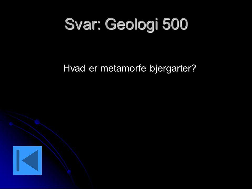 Svar: Geologi 500 Hvad er metamorfe bjergarter?