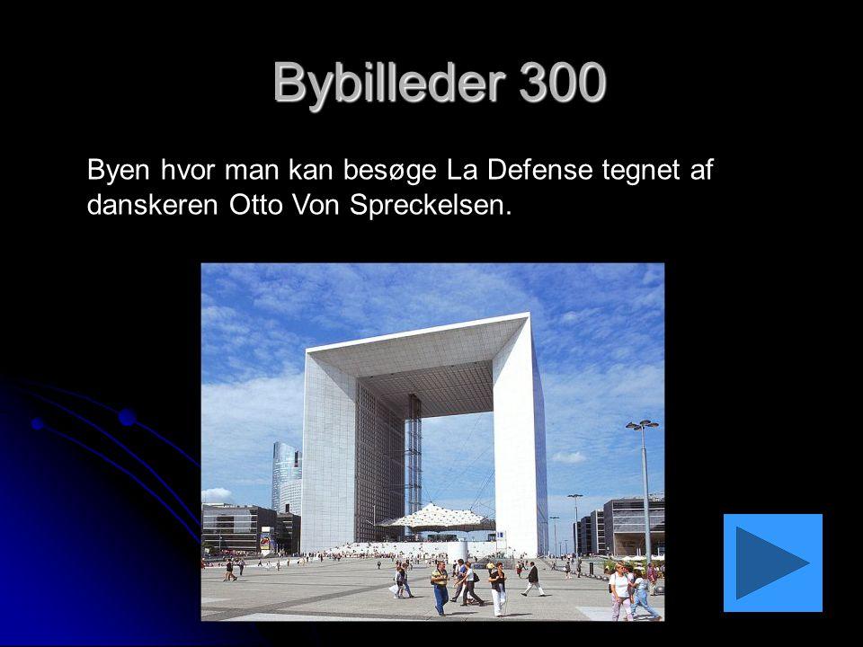 Bybilleder 300 Bybilleder 300 Byen hvor man kan besøge La Defense tegnet af danskeren Otto Von Spreckelsen.