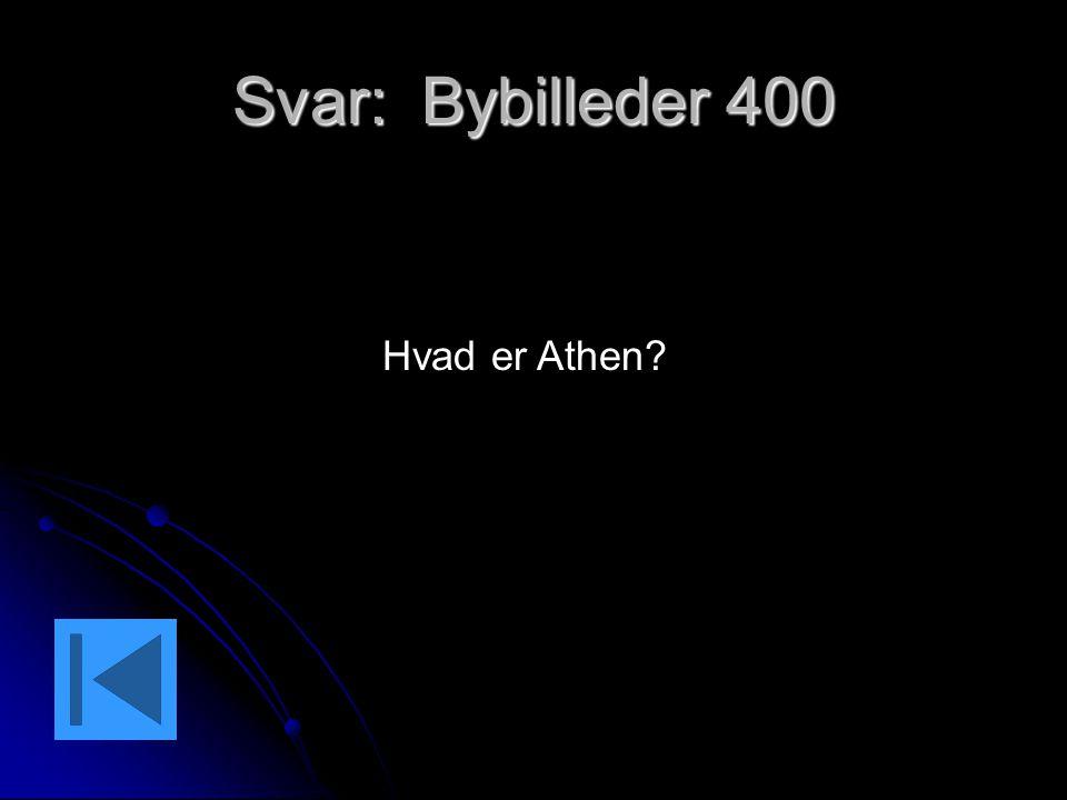 Svar: Bybilleder 400 Hvad er Athen?
