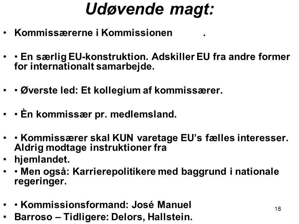 16 Udøvende magt: •Kommissærerne i Kommissionen.•• En særlig EU-konstruktion.