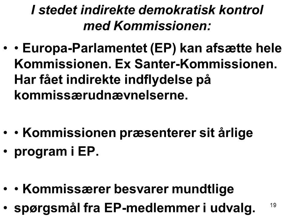 19 I stedet indirekte demokratisk kontrol med Kommissionen: •• Europa-Parlamentet (EP) kan afsætte hele Kommissionen.