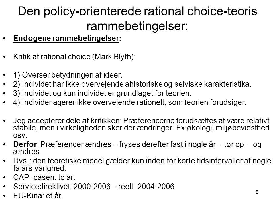 8 Den policy-orienterede rational choice-teoris rammebetingelser: •Endogene rammebetingelser: •Kritik af rational choice (Mark Blyth): •1) Overser betydningen af ideer.