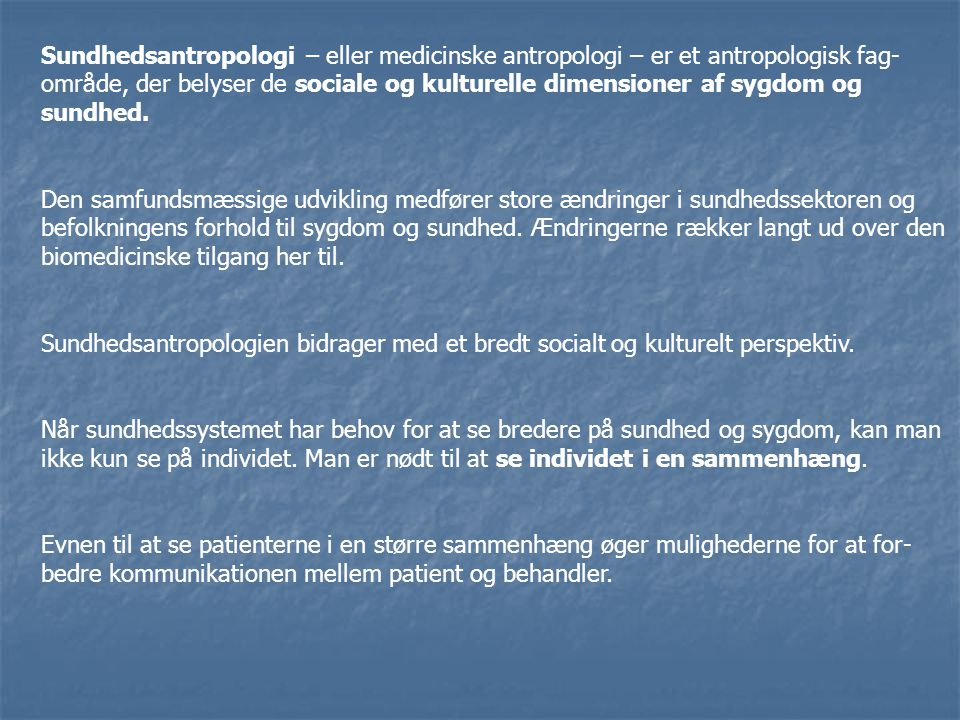 Sundhedsantropologi – eller medicinske antropologi – er et antropologisk fag- område, der belyser de sociale og kulturelle dimensioner af sygdom og su