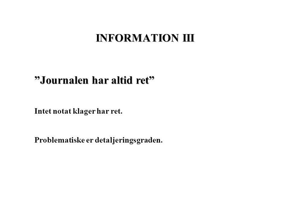 INFORMATION III Journalen har altid ret Intet notat klager har ret.
