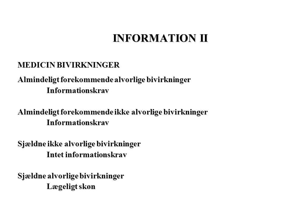 INFORMATION II MEDICIN BIVIRKNINGER Almindeligt forekommende alvorlige bivirkninger Informationskrav Almindeligt forekommende ikke alvorlige bivirkninger Informationskrav Sjældne ikke alvorlige bivirkninger Intet informationskrav Sjældne alvorlige bivirkninger Lægeligt skøn