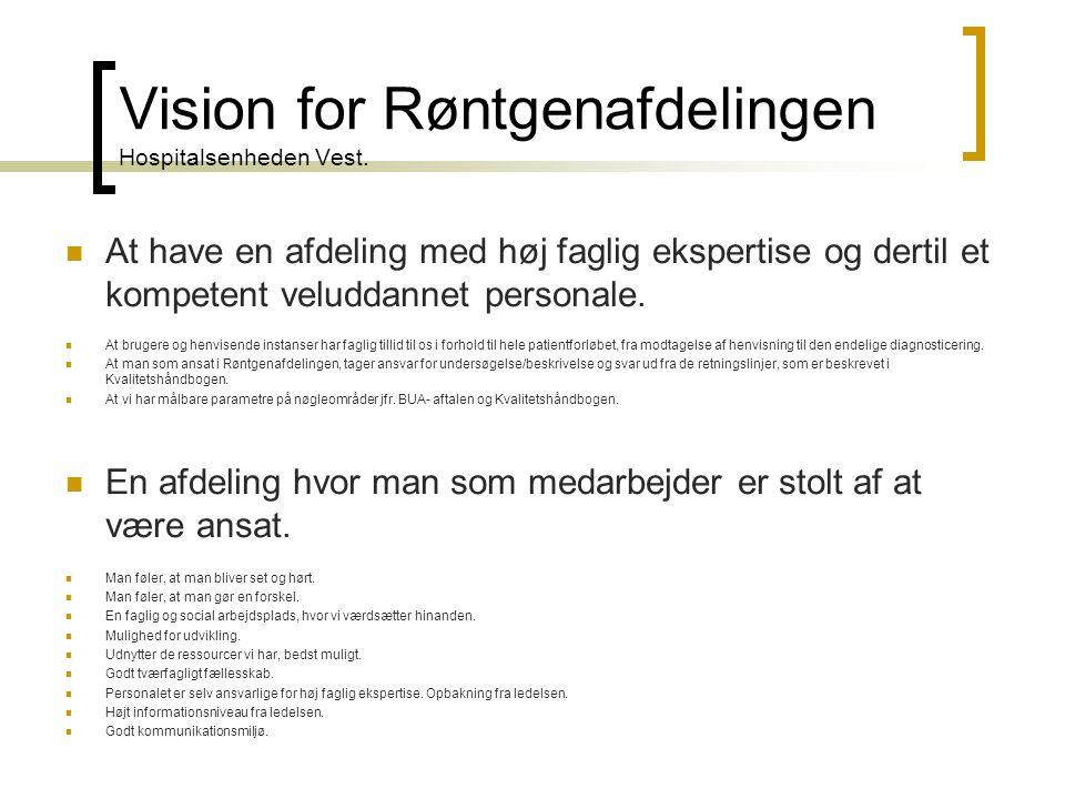 Vision for Røntgenafdelingen Hospitalsenheden Vest.  At have en afdeling med høj faglig ekspertise og dertil et kompetent veluddannet personale.  At
