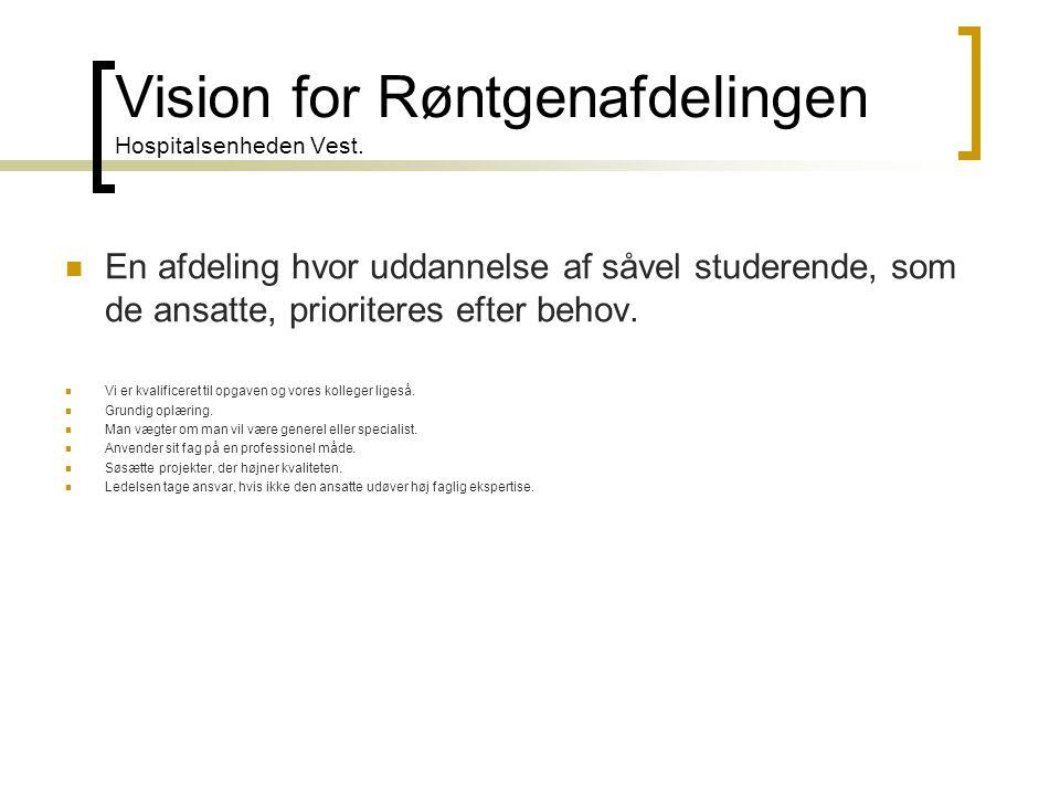 Vision for Røntgenafdelingen Hospitalsenheden Vest.  En afdeling hvor uddannelse af såvel studerende, som de ansatte, prioriteres efter behov.  Vi e
