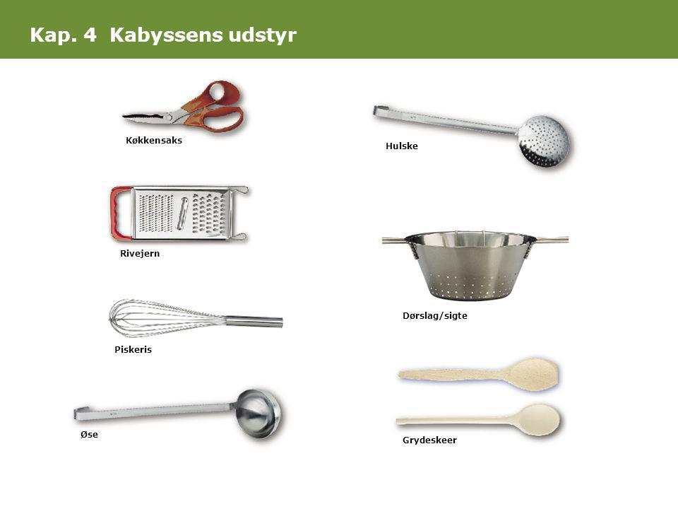 Kap. 4 Kabyssens udstyr Køkkensaks Rivejern Piskeris Øse Hulske Dørslag/sigte Grydeskeer