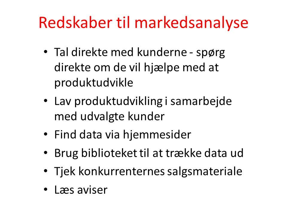 Redskaber til markedsanalyse • Tal direkte med kunderne - spørg direkte om de vil hjælpe med at produktudvikle • Lav produktudvikling i samarbejde med