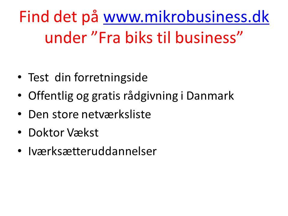 """Find det på www.mikrobusiness.dk under """"Fra biks til business""""www.mikrobusiness.dk • Test din forretningside • Offentlig og gratis rådgivning i Danmar"""