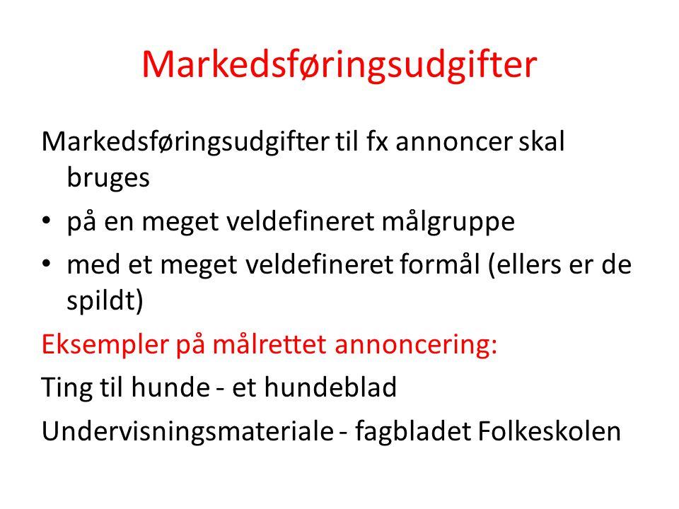 Markedsføringsudgifter Markedsføringsudgifter til fx annoncer skal bruges • på en meget veldefineret målgruppe • med et meget veldefineret formål (ell
