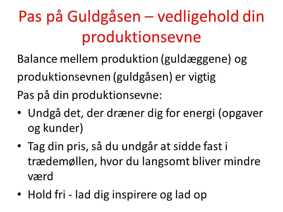 Pas på Guldgåsen – vedligehold din produktionsevne Balance mellem produktion (guldæggene) og produktionsevnen (guldgåsen) er vigtig Pas på din produkt