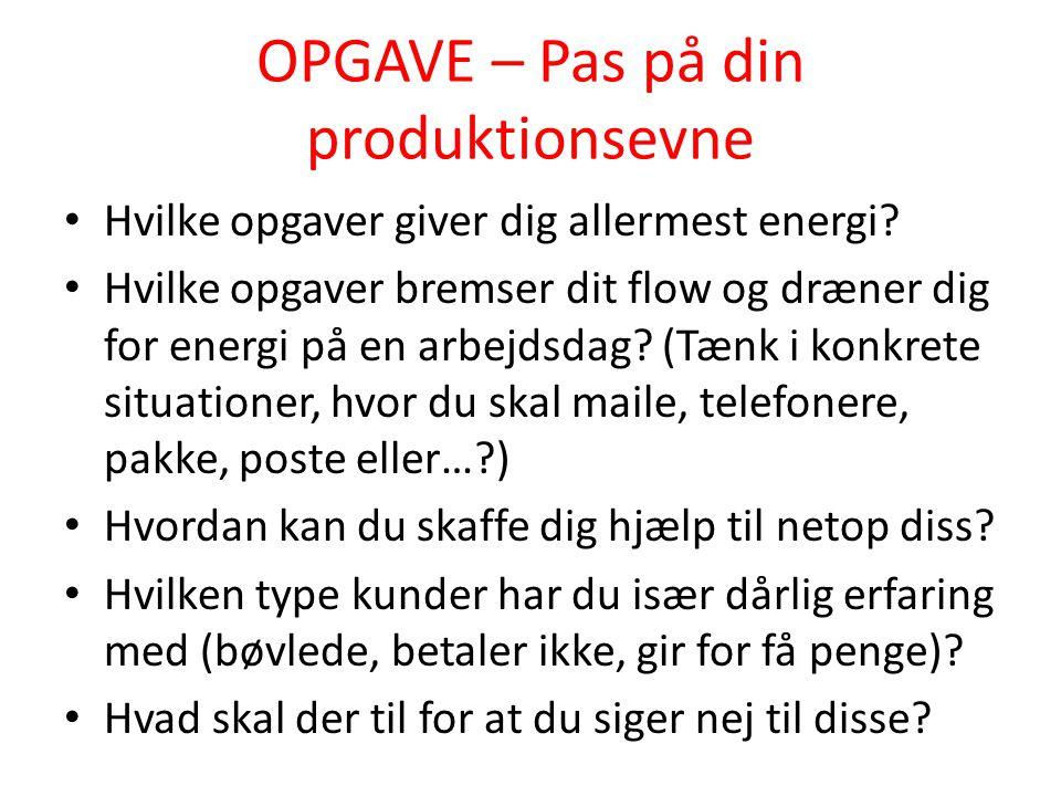OPGAVE – Pas på din produktionsevne • Hvilke opgaver giver dig allermest energi? • Hvilke opgaver bremser dit flow og dræner dig for energi på en arbe