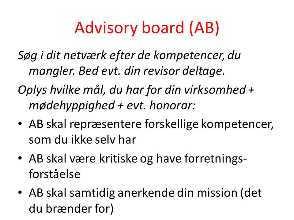 Advisory board (AB) Søg i dit netværk efter de kompetencer, du mangler. Bed evt. din revisor deltage. Oplys hvilke mål, du har for din virksomhed + mø